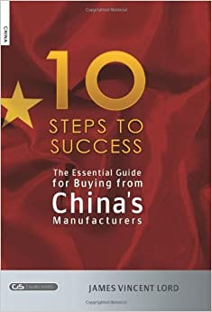 The Essential Guide for Buying from China's Manufacturers: The 10 Steps to Success by James Vincent Lord (2007-05-16)