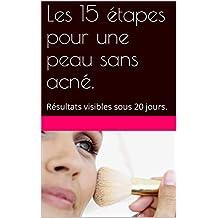Les 15 étapes pour une peau sans acné.: Résultats visibles sous 20 jours. (French Edition)