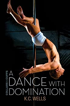 A Dance with Domination (Collars & Cuffs Book 4) by [Wells, K.C.]