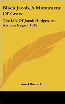 Black Jacob, a Monument of Grace: The Life of Jacob Hodges, an African Negro (1842)