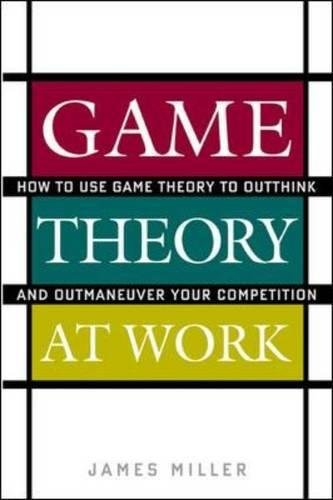 [R.e.a.d] Game Theory at Work: How to Use Game Theory to Outthink and Outmaneuver Your Competition KINDLE