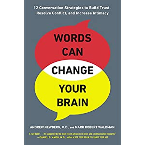 Ratings and reviews for Words Can Change Your Brain: 12 Conversation Strategies to Build Trust, Resolve Conflict, and Increase Intima cy