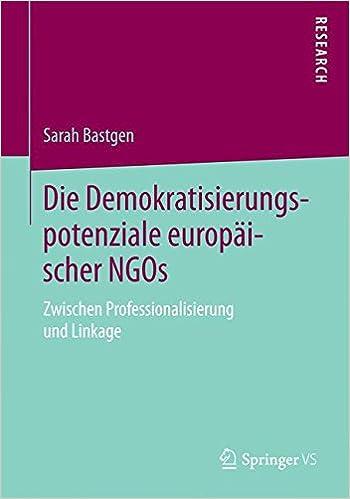 Die Demokratisierungspotenziale europäischer NGOs: Zwischen Professionalisierung und Linkage