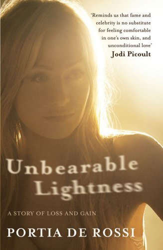 Unbearable Lightness: A Story of Loss and Gain. by Portia de Rossi - APPROVED