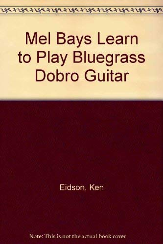 (Mel Bays Learn to Play Bluegrass Dobro Guitar)