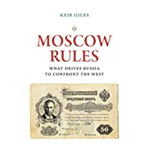 Moscow Rules: What Drives Russia to Confront the West
