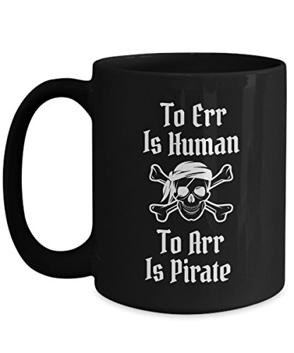 Pirate Mug Skeleton Skull and Crossbones Gift Idea For Women Men Halloween Accessory - To Err Is Human To Arr Is Pirate Black Ceramic 15 oz -