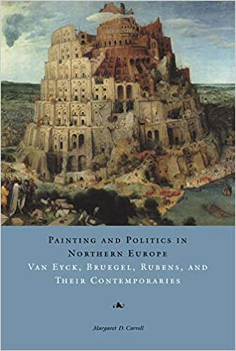 Painting and Politics in Northern Europe: Van Eyck and Their Contemporaries Bruegel Rubens