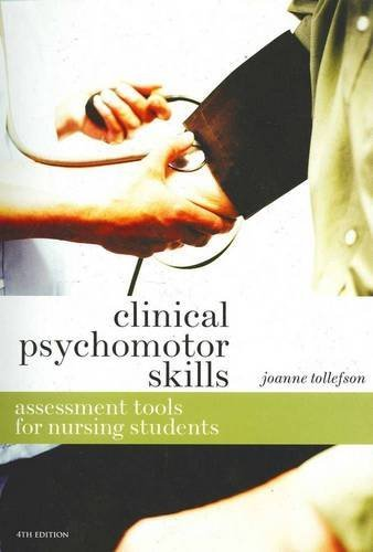 Clinical Psychomotor Skills: Assessment Tools for Nursing Students by Tollefson Joanne (2009-10-27) Paperback