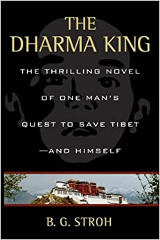 THE DHARMA KING: THE THRILLING NOVEL OF ONE MAN'S QUEST TO SAVE TIBET-AND HIMSELF: The Thrilling Novel of One Man's Quest Tibet--and Himself