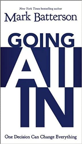 Going All In: One Decision Can Change Everything by Mark Batterson (2013-08-21)