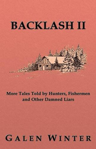 Read Online Backlash II: More Tales Told by Hunters, Fishermen and Other Damned Liars PDF