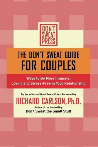 The Don't Sweat Guide for Couples: Ways to Be More Intimate, Loving and Stress-Free in Your Relationship (Don't Sweat Gu