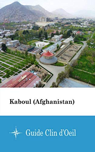 Kaboul (Afghanistan) - Guide Clin d'Oeil (French Edition)...