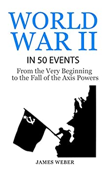 Amazon.com: World War 2: World War II in 50 Events: From the Very ...