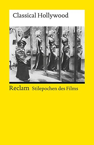 Stilepochen des Films: Classical Hollywood (Reclams Universal-Bibliothek)