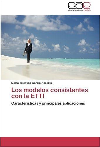 Los modelos consistentes con la ETTI: Características y principales aplicaciones (Spanish Edition): Marta Tolentino García-Abadillo: 9783659053344: ...