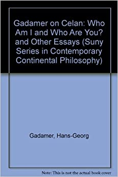 Gadamer on Celan: Who Am I and Who Are You? and Other Essays (Suny Series in Contemporary Continental Philosophy)