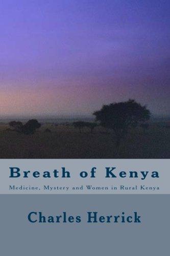 Breath of Kenya: Medicine, Mystery and Women in Rural Kenya - Charles Herrick