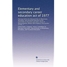 Elementary and secondary career education act of 1977: Hearings before the Subcommittee on Elementary, Secondary...