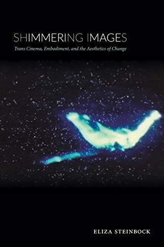 Shimmering Images: Trans Cinema, Embodiment, and the Aesthetics of Change