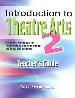Suzi Zimmerman: Introduction to Theatre Arts 2 Teacher's Guide : An Action Handbook for Middle Grade and High School Students and Teachers (Paperback - Teachers Ed.); 2007 Edition
