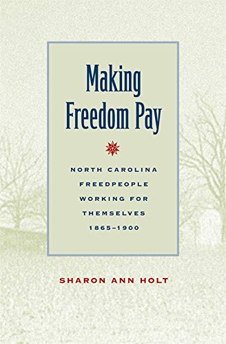 Download Making Freedom Pay: North Carolina Freedpeople Working for Themselves, 1865-1900 pdf epub