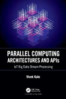 Parallel Computing Architectures and APIs: IoT Big Data Stream Processing