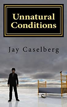 Unnatural Conditions by [Caselberg, Jay]