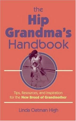 The Hip Grandma's Handbook: Tips, Resources, and Inspiration for the New Breed of Grandmother