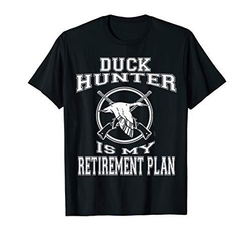 Duck Hunter Is My Retirement Plan Tshirt Hunting -