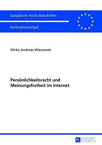 Persönlichkeitsrecht und Meinungsfreiheit im Internet: Kollision und Abwägung bei Internetangeboten – eine verfassungsrechtliche Analyse (Europäische ... Universitaires Européennes) (German Edition)