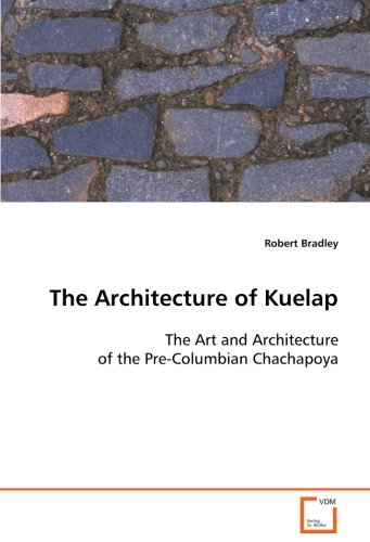 (The Architecture of Kuelap: The Art and Architecture of the Pre-Columbian Chachapoya)