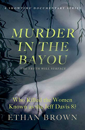 Murder in the Bayou: Who Killed the Women Known as the Jeff Davis 8? (History Of Prostitution In The United States)