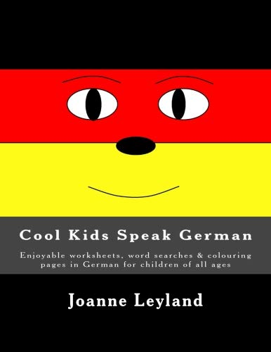 Cool Kids Speak German: Enjoyable worksheets, word searches & colouring pages in German for children of all ages (German Edition) (Basic German Words And Phrases With Pronunciation)
