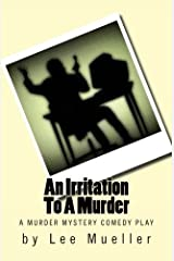 An Irritation To A Murder: A Murder Mystery Comedy Play Paperback