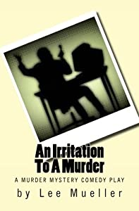 An Irritation To A Murder: A Murder Mystery Comedy Play