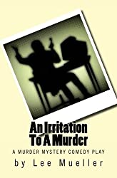 An Irritation To A Murder: A Murder Mystery Comedy Play