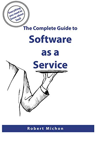 The Complete Guide to Software as a Service: Everything you need to know about SaaS