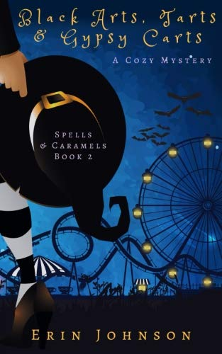 Black Arts, Tarts & Gypsy Carts: A Cozy Witch Mystery (Spells & Caramels) (Volume - Carts Line