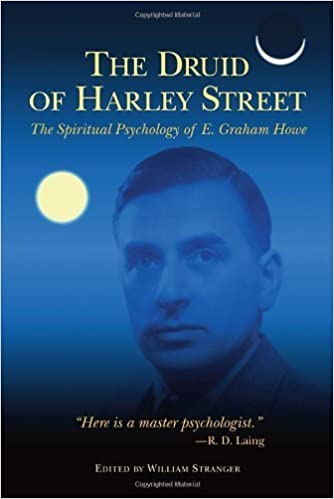 The Druid of Harley Street: The Spiritual Psychology of E. Graham Howe by E. Graham Howe (2012-03-13)
