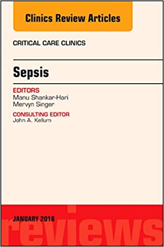 Sepsis, An Issue of Critical Care Clinics (The Clinics: Internal