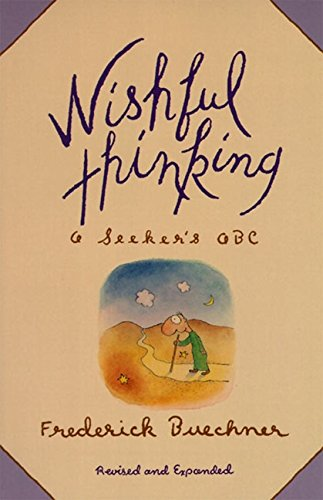 Wishful Thinking: A Seeker's ABC (Deep Gladness And The Worlds Deep Hunger)