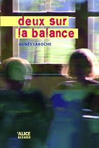 Deux sur la balance par Agnès Laroche