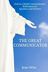 The Great Communicator: God as a Model Communicator: Reflections for Speakers and Writers