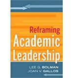 img - for [ Reframing Academic Leadership [ REFRAMING ACADEMIC LEADERSHIP BY Bolman, Lee G. ( Author ) Jan-25-2011[ REFRAMING ACADEMIC LEADERSHIP [ REFRAMING ACADEMIC LEADERSHIP BY BOLMAN, LEE G. ( AUTHOR ) JAN-25-2011 ] By Bolman, Lee G. ( Author )Jan-25-2011 Paperback book / textbook / text book