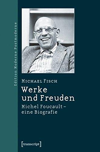 Werke und Freuden: Michel Foucault - eine Biographie (Edition Moderne Postmoderne)