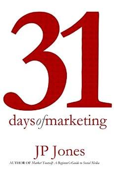 31 Days of Marketing by [Jones, JP]