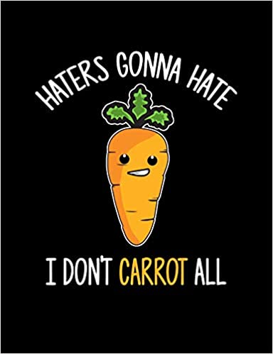 Haters Gonna Hate I Don\'t Carrot All: Funny Quotes and Pun ...