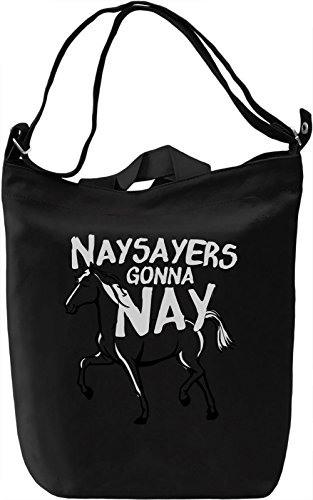 Nay Sayers Gonna Nay Borsa Giornaliera Canvas Canvas Day Bag| 100% Premium Cotton Canvas| DTG Printing|